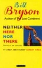Neither Here Nor There - Bill Bryson (ISBN 9780749398156)