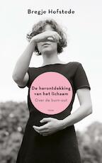 De herontdekking van het lichaam - Bregje Hofstede (ISBN 9789059367043)