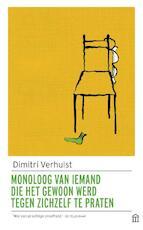 Monoloog van iemand die het gewoon werd tegen zichzelf te praten - Dimitri Verhulst (ISBN 9789046706015)