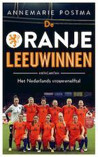 De Oranje Leeuwinnen - Annemarie- Postma, Annemarie Postma (ISBN 9789026337710)