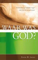 Waar was God? - E.W. Lutzer (ISBN 9789077669655)
