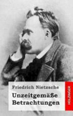 Unzeitgeme Betrachtungen - Friedrich Wilhelm Nietzsche (ISBN 9781484049532)