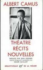 Théâtre, récits, nouvelles - Albert Camus