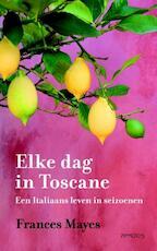 Elke dag in Toscane - Frances Mayes (ISBN 9789044615425)