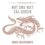 Millennium deel 4: Wat ons niet zal doden - David Lagercrantz (ISBN 9789046171301)