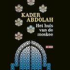 Het huis van de moskee - Kader Abdolah (ISBN 9789044539400)