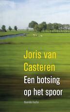 Een botsing op het spoor - Joris van Casteren (ISBN 9789021408484)