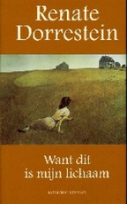 Want dit is mijn lichaam - Renate Dorrestein (ISBN 9789025498443)