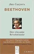 Beethoven : der einsame Revolutionär. Eine Biographie - Jan Caeyers (ISBN 9783406656255)