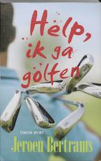 Help, ik ga golfen - Jeroen Bertrams (ISBN 9789043913539)