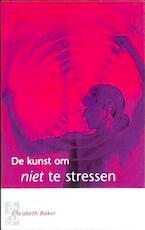 De kunst om niet te stressen - E. Baker (ISBN 9789043509794)