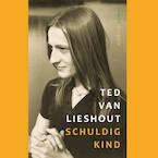 Schuldig kind - Ted van Lieshout (ISBN 9789021409313)