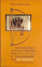 De bruid gestript door haar vrijgezellen zelfs ; In de onbepaalde wijs - M. Duchamp (ISBN 9789021460482)