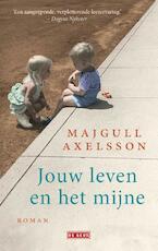 Jouw leven en het mijne - Majgull Axelsson (ISBN 9789044540161)