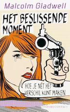 Het beslissende moment - Malcolm Gladwell (ISBN 9789025425197)