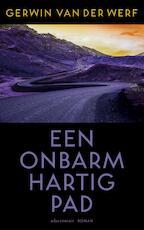 Een onbarmhartig pad - Gerwin van der Werf (ISBN 9789025453138)