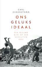 Ons geluksideaal - Carl Cederstrom (ISBN 9789025906757)