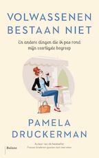 Volwassenen bestaan niet - Pamela Druckerman (ISBN 9789460039195)
