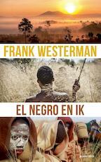 El Negro en ik - Frank Westerman (ISBN 9789021417271)