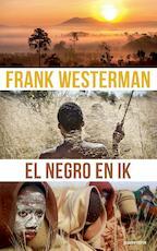 El Negro en ik - Frank Westerman (ISBN 9789021417288)