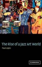 The rise of a jazz art world - Paul Douglas Lopes (ISBN 9780521801911)
