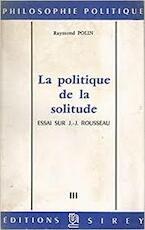 La politique de la solitude - Raymond Polin