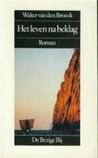 Het leven na beklag - Walter van den Broeck (ISBN 9789023432593)