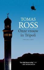 Onze vrouw in Tripoli - Tomas Ross (ISBN 9789023471530)