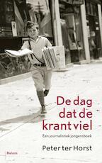 De dag dat de krant viel - Peter ter Horst (ISBN 9789460033988)