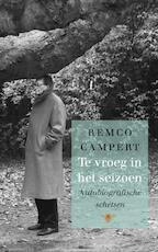 Te vroeg in het seizoen - Remco Campert (ISBN 9789023486213)