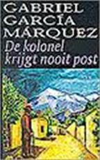 De kolonel krijgt nooit post - Gabriel Garcia Marquez (ISBN 9789029057424)