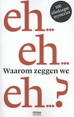 Waarom zeggen we eh ? - Unknown (ISBN 9789046814154)