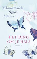 Het ding om je hals - Chimamanda Ngozi Adichie (ISBN 9789023453925)