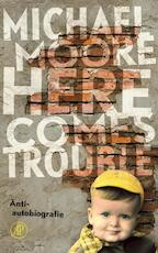Here comes trouble - Michael Moore (ISBN 9789029585439)