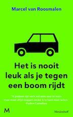 Het is nooit leuk als je tegen een boom rijdt - Marcel van Roosmalen (ISBN 9789460929144)