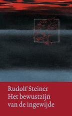 Het bewustzijn van de ingewijde - Rudolf Steiner