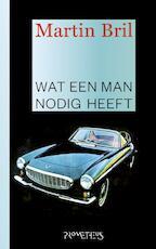 Wat een man nodig heeft - Martin Bril (ISBN 9789044620702)