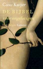 De Bijbel voor ongelovigen 1: Het begin Genesis - Guus Kuijer (ISBN 9789025370053)