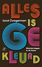 Alles is gekleurd - Joost Zwagerman (ISBN 9789029576192)