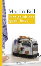Het geluk dat gezin heet - Martin Bril (ISBN 9789044623727)