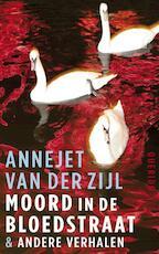 Moord in de Bloedstraat - Annejet van der Zijl (ISBN 9789021446844)