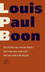 Verzameld werk De liefde van Annie Mols / Het nieuwe onkruid / Als het onkruid bloeit - Louis Paul Boon