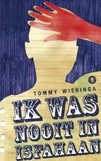 Ik was nooit in Isfahaan - Tommy Wieringa (ISBN 9789023437871)