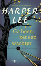 Ga heen, zet een wachter - Harper Lee (ISBN 9789023497820)