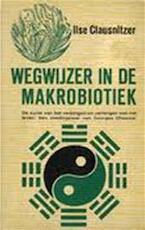 Wegwijzer in de makrobiotiek - Ilse Clausnitzer (ISBN 9789060301241)