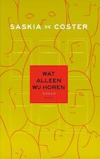 Wat alleen wij horen - Saskia De Coster (ISBN 9789044628548)