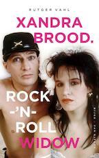 Xandra Brood. Rock-'n-roll widow - Rutger Vahl (ISBN 9789038801315)