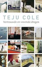 Vertrouwde en vreemde dingen - Teju Cole (ISBN 9789023414872)