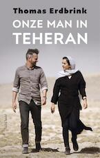 Onze man in Teheran - Thomas Erdbrink (ISBN 9789044632538)
