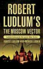 The Moscow Vector - Robert Ludlum, Patrick Larkin (ISBN 9780752876894)